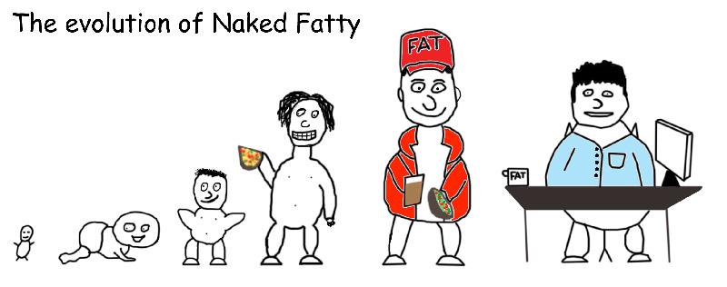 Evolution Of Naked Fatty